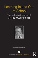 Learning in and Out of School: The selected works of John MacBeath.