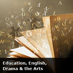 Education, English, Drama and the Arts